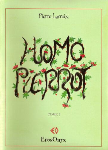 PIERRE LACROIX, Homo Pierrot Tome I