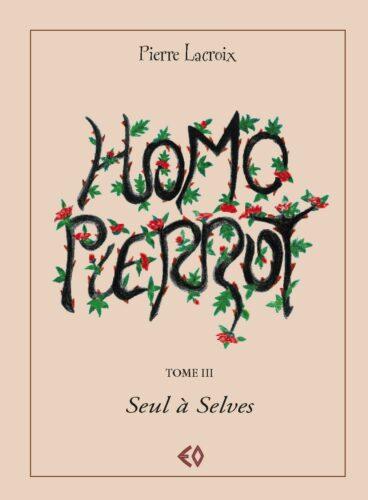 PIERRE LACROIX, Homo Pierrot Tome III Seul à Selves