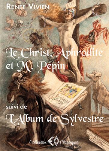 RENÉE VIVIEN, Le Christ, Aphrodite et M. Pépin