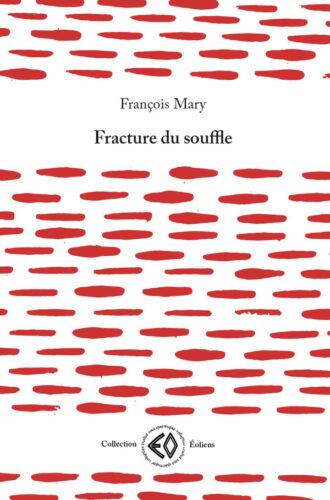 FRANÇOIS MARY, Fracture du souffle
