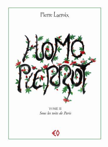 PIERRE LACROIX, Homo Pierrot Tome II Sous les toits de Paris