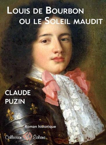 CLAUDE PUZIN, Louis de Bourbon ou le Soleil maudit