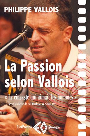 PHILIPPE VALLOIS, La passion selon Vallois